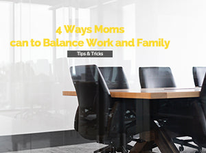 4 Ways Moms can Balance Work and Family