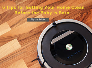 6 Tips for Getting Your Home Clean Before the Baby is Born
