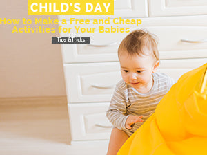 Child's Day- How to Make a Free and Cheap Activities for Your Babies