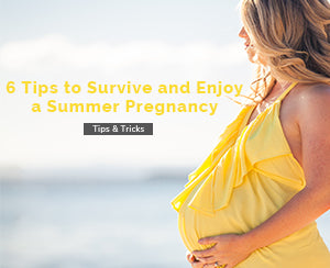 6 Tips to Survive and Enjoy a Summer Pregnancy
