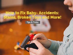 How to Fix Baby- Accidents: Stains, Broken Toys and More!