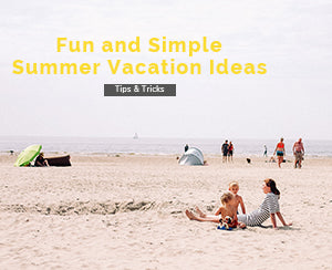 Fun and Simple Family Summer Vacation Ideas