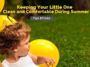 Keeping Your Little One Clean and Comfortable During Summer
