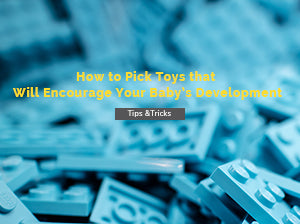 How to Pick Toys that Will Encourage Your Baby's Development