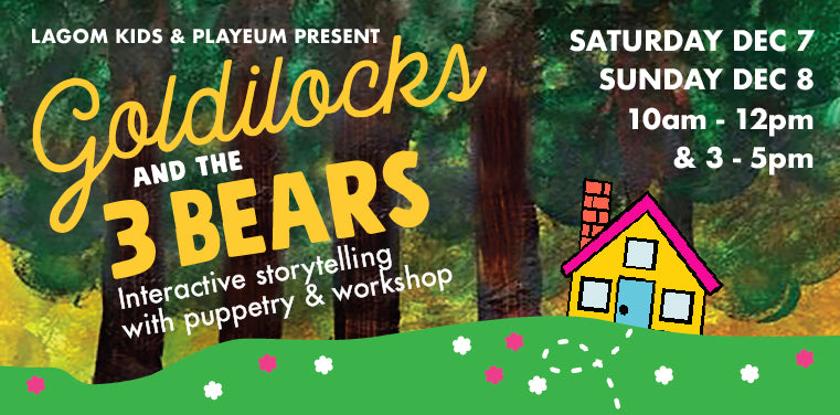 Goldilocks and the 3 Bears - Jointly presented by Lagom Kids & Playeum
