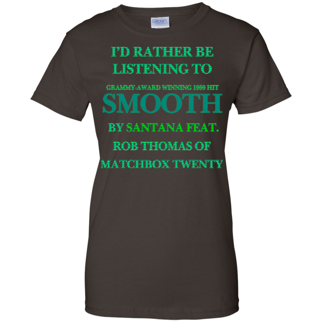 I'd Rather Be Listening To SMOOTH t shirt