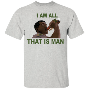 I Am All That Is Man!