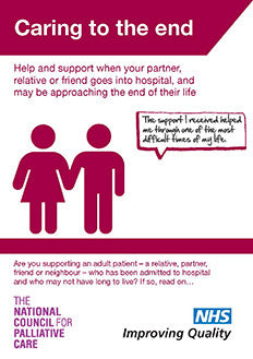 Caring To The End - Carers Booklet: Help and support for carers when a partner, relative or friend goes into hospital, and may be approaching the end of their life