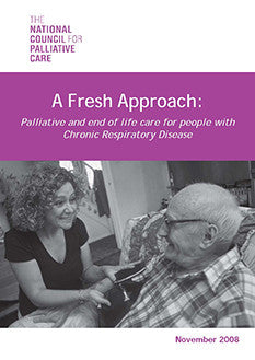 A Fresh Approach: Palliative and End of Life Care for People with Chronic Respiratory Disease (November 2008)