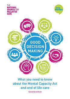'Good Decision Making: What you need to know about the Mental Capacity Act and end of life care' Second Edition (2017)