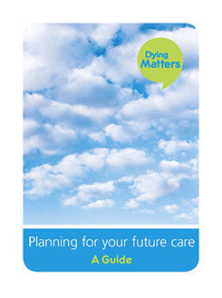 Planning for Your Future Care: A Guide - 500 Copies