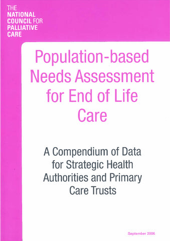 'Population-based Needs Assessment for End of Life Care: A Compendium of Data for Strategic Health Authorities and Primary Care Trusts' (September 2006)
