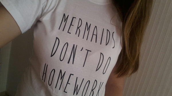 Mermaids Don't Do Homework Tshirt