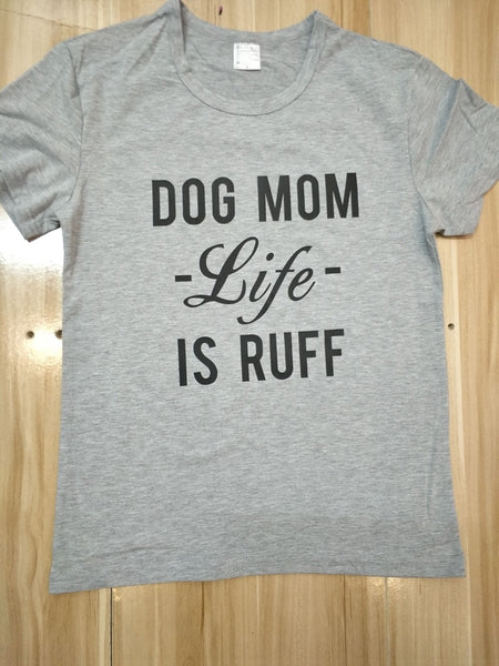 DOG MOM LIFE IS RUFF Tee Shirt T-shirt T Shirt Colors - Scruffy Chic