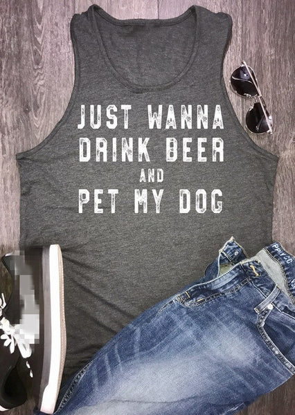 I Just Wanna Drink Beer and Pet My Dog Lovers T-Shirt - Scruffy Chic
