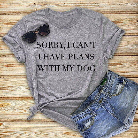 Sorry I Can't I Have Plans With My Dog T-Shirt Dog Lover t shirt tees - Scruffy Chic