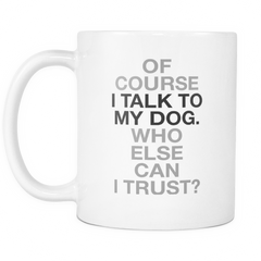 Of Course I Talk to my Dog... - Pupvision - 2