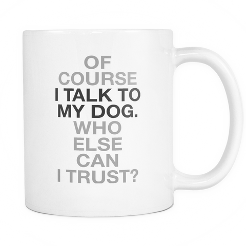 Of Course I Talk to my Dog... - Pupvision - 1