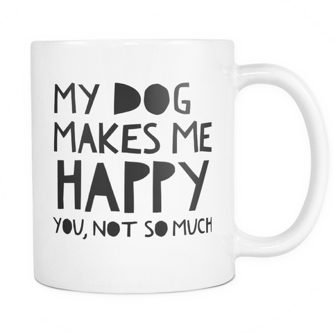 My Dog Makes Me Happy.... - Pupvision - 1