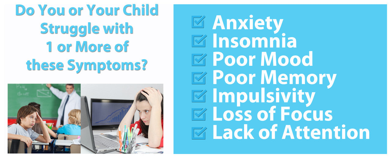 Do You or Your Child Struggle with Anxiety, Insomnia, Poor Mood, Poor Memory, Impulsivity, Lack of Focus or Lack of Attention?