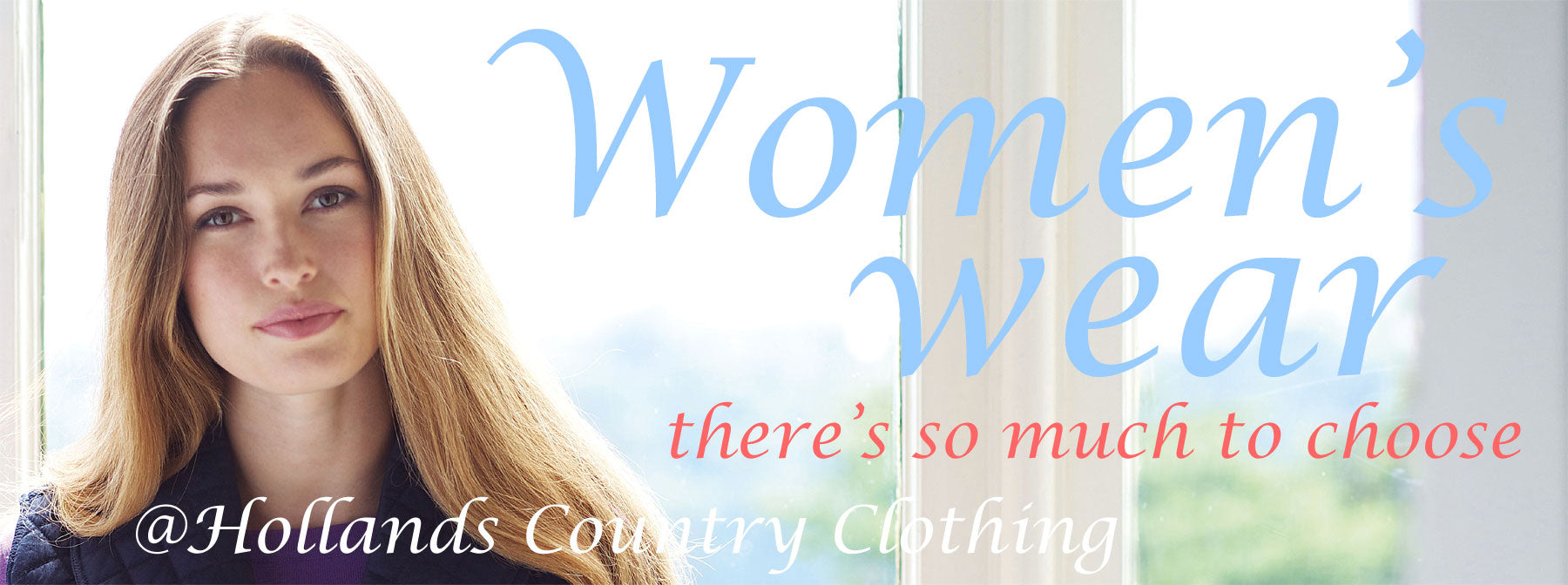 SO MUCH TO CHOOSE - Ladies Outdoor Country Clothing at Holland's Country Clothing