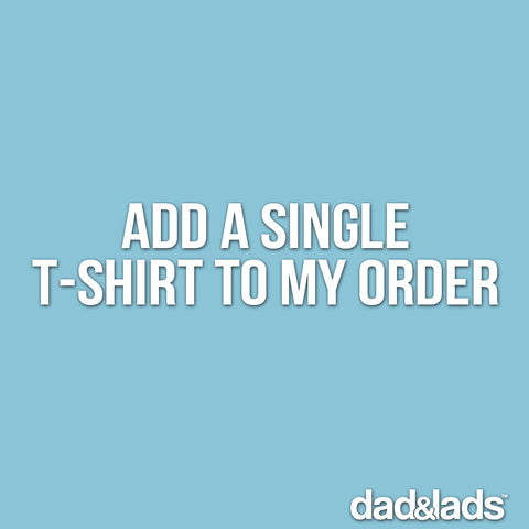 Add a single t-shirt to your order - Dad and Lads