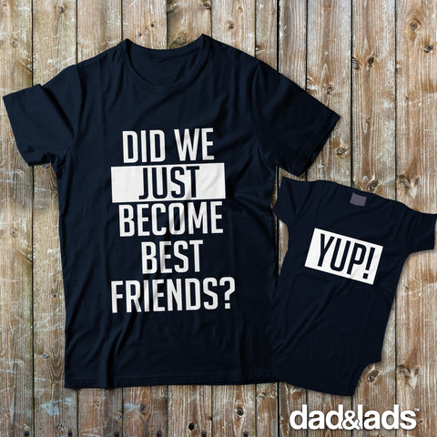 Did We Just Become Best Friends and Yup! Matching Father Baby T-Shirt Set