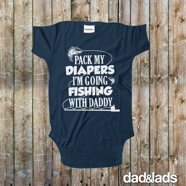 Pack My Diapers I'm Going Fishing With Daddy Baby Bodysuit - Dad and Lads