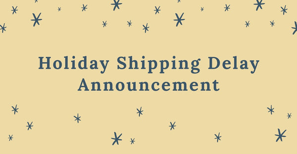Holiday Shipping Delay Announcement
