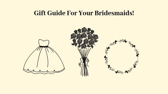 Gift Guide For Your Bridesmaids!