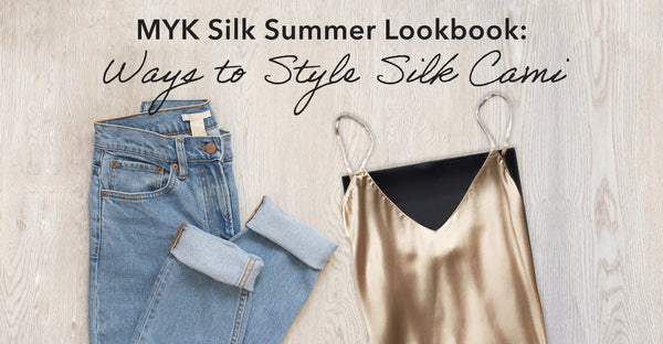MYK Silk Summer Lookbook: Ways to Style Silk Camisole