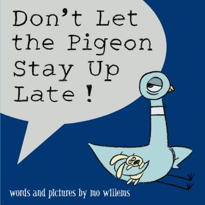 bedtime books - Don't Let the Pigeon Stay up Late! by Mo Willems