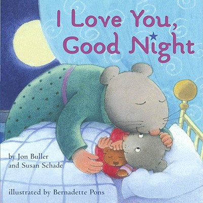 bedtime books - I Love You, Good Night By Jon Buller and Susan Schade