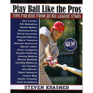 Play Ball Like the Pros Tips for Kids from 20 Big League Stars - Scholastic - eBeanstalk