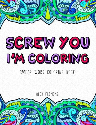 """Screw You I'm Coloring:"" - Coloring Book"
