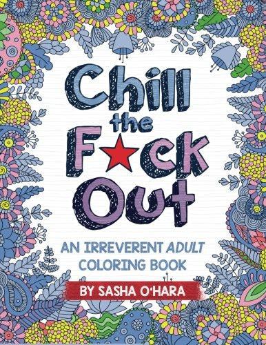 """Chill the F*ck Out"" - Adult Coloring Book"
