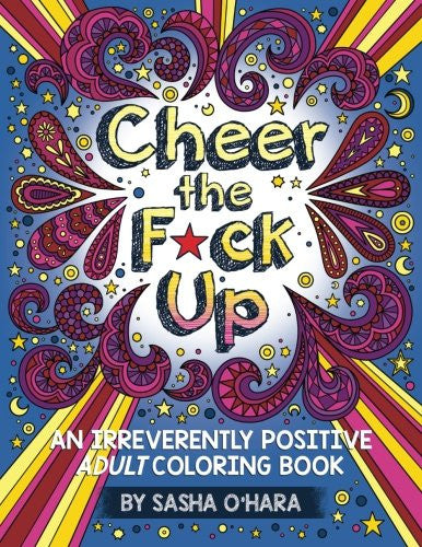 """Cheer the F*ck Up"" -Adult Coloring Book Volume 3"
