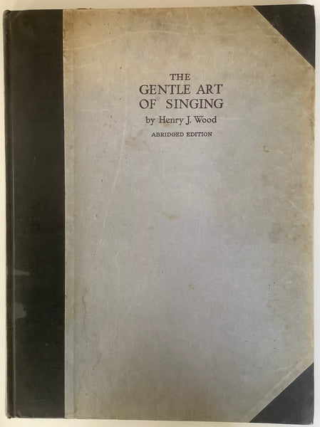 The Gentle Art of Singing, abridged edition by Henry J. Wood,1930