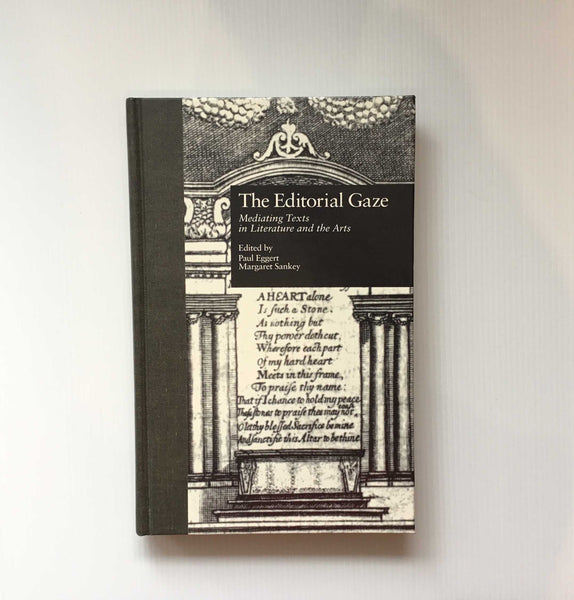 The Editorial Gaze, Mediating Texts in Literature and the Arts, ed Eggert & Sankey