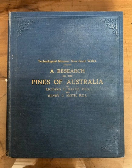 A Research on the Pines of Australia, Richard T. Baker and Henry G. Smith, William Applegate Gullick, Government Printer, 1910, 1st ed.