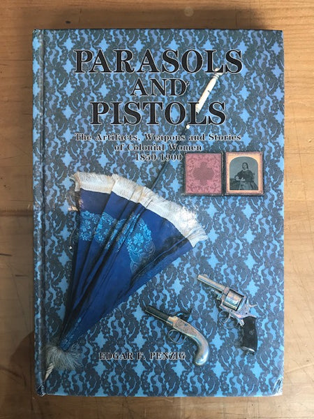 Parasols and Pistols: The Artifacts, Weapons and Stories of Colonial Women 1850-1900, Edgar F. Penzig, Tranter Enterprises, Katoomba, 1987, 1st ed.