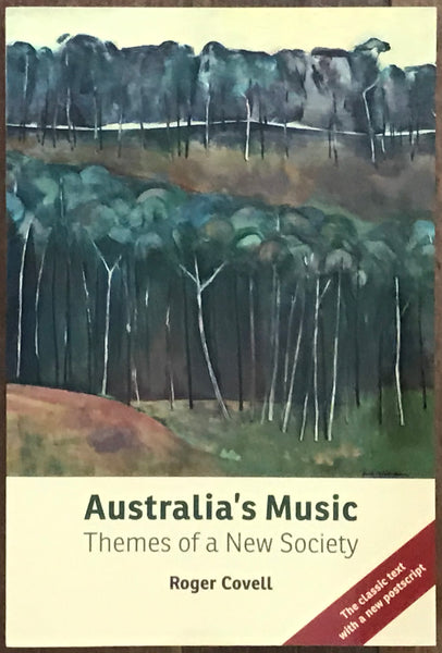 Australia's Music - Themes of a New Society by Roger Covell, 2016 soft cover, Lyrebird Press.