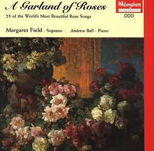 A Garland Of Roses: 25 of the World's most beautiful Rose Songs, Margaret Field, Andrew Ball. Walsingham