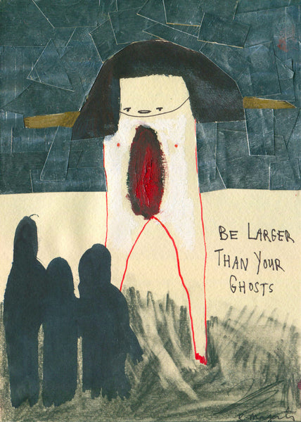 """Be Larger Than Your Ghosts"" by Emma Magenta"