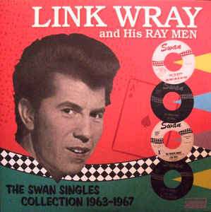 Link Wray And His Ray Men – Swan Singles Collection '63-'67, 2LP Sundazed Music ‎– LP 5178