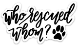 Who Rescued Whom? - Heavy Duty Car Window and Laptop Sticker