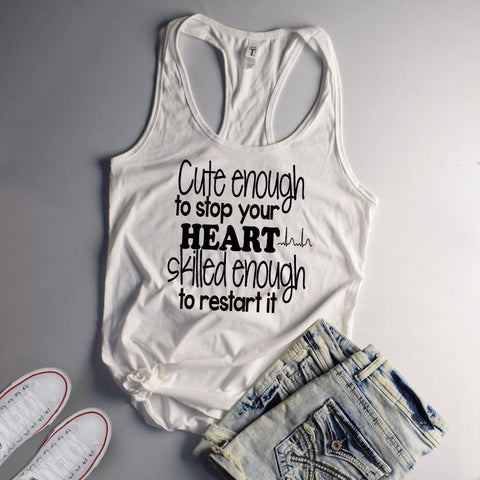 Cute Enough to Stop Your Heart Skilled Enough to Start It Nurse Tank Top - Custom Lifestyle Designs