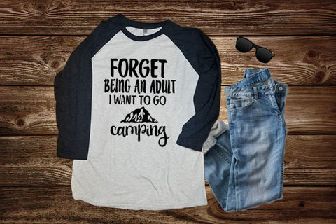 Forget Being An Adult I Want To Go Camping Raglan Shirt, Camping Shirt - Custom Lifestyle Designs