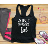 Ain't Nobody Got Time For Fat Tank Top, Workout Clothes - Custom Lifestyle Designs