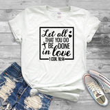 Let All That You Do Be Done In Love T Shirt, Christian Shirt - Custom Lifestyle Designs